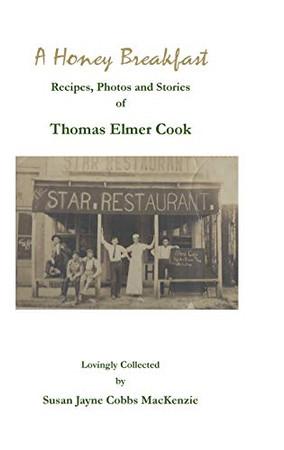 Honey Breakfast: Recipes, Photos, and Stories of Thomas Elmer Cook