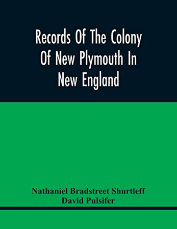Records Of The Colony Of New Plymouth In New England: Printed By Order Of The Legislature Of The Commonwealth Of Massachusetts; Miscellaneous Record 1633-1689