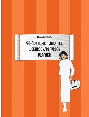 Samantha Kidd's 90-Day Design Your Life Workbook/Playbook/Planner
