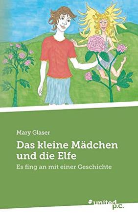 Das kleine Mädchen und die Elfe: Es fing an mit einer Geschichte (German Edition)