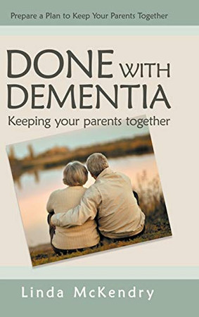 Done with Dementia: Keeping Your Parents Together - Hardcover