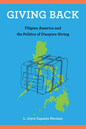 Giving Back: Filipino America and the Politics of Diaspora Giving (Asian American History & Cultu)