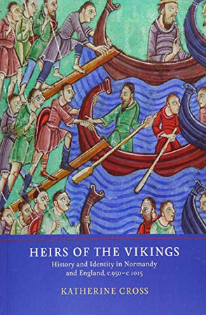Heirs of the Vikings: History and Identity in Normandy and England, c.950-c.1015