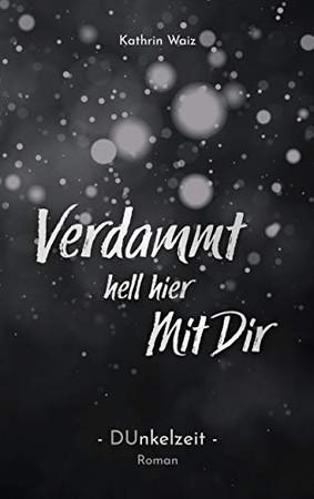 Verdammt hell hier mit dir: Dunkelzeit (German Edition)