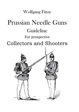Prussian Needle Guns: Guideline for prospective Collectors and Shooters
