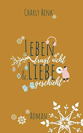 Leben fragt nicht &. Liebe geschieht (German Edition)