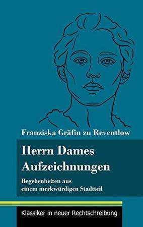 Herrn Dames Aufzeichnungen: Begebenheiten aus einem merkwürdigen Stadtteil (Band 145, Klassiker in neuer Rechtschreibung) (German Edition) - Hardcover