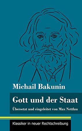 Gott und der Staat: Übersetzt und eingeleitet von Max Nettlau (Band 115, Klassiker in neuer Rechtschreibung) (German Edition) - Hardcover