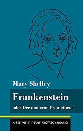 Frankenstein oder Der moderne Prometheus: (Band 11, Klassiker in neuer Rechtschreibung) (German Edition) - Hardcover