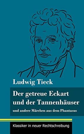 Der getreue Eckart und der Tannenhäuser: und andere Märchen aus dem Phantasus (Band 10, Klassiker in neuer Rechtschreibung) (German Edition) - Hardcover