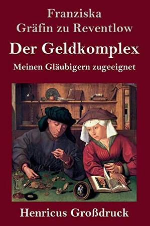 Der Geldkomplex (Großdruck): Meinen Gläubigern zugeeignet (German Edition) - Hardcover
