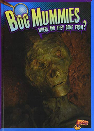 Bog Mummies: Where Did They Come From? (History's Mysteries)