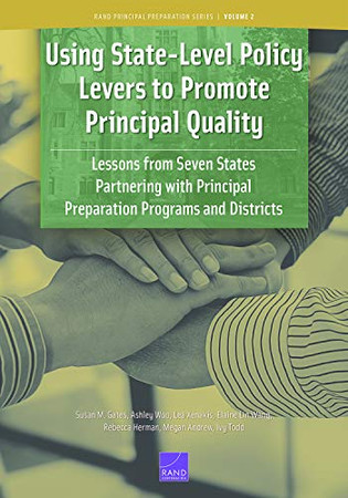 Using State-Level Policy Levers to Promote Principal Quality: Lessons from Seven States Partnering with Principal Preparation Programs and Districts (Rand Principal Preparation Series)
