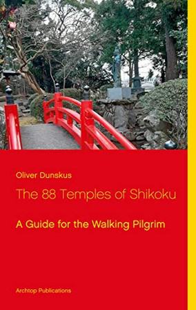 The 88 Temples of Shikoku: A Guide for the Walking Pilgrim