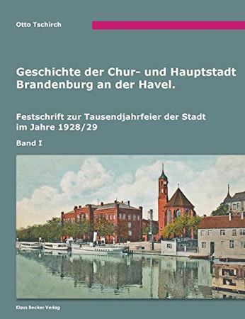 Geschichte der Chur- und Hauptstadt Brandenburg an der Havel, Band I: Brandenburg an der Havel, 1928/ (German Edition)
