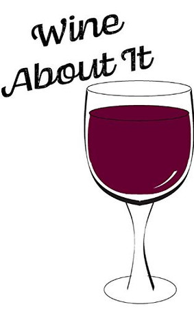 Wine About It - Blank Lined Notebook - 9781714002115