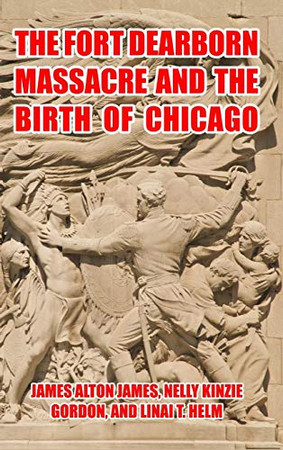 The Fort Dearborn Massacre and the Birth of Chicago - Hardcover