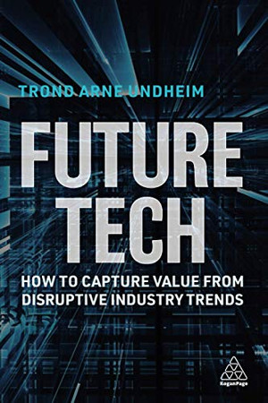 Future Tech: How to Capture Value from Disruptive Industry Trends - Paperback