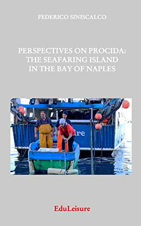Perspectives on Procida, the Seafaring Island In the Bay of Naples
