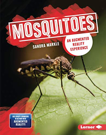 Mosquitoes: An Augmented Reality Experience (Creepy Crawlers in Action: Augmented Reality)