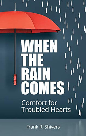 When the Rain Comes: Comfort for Troubled Hearts