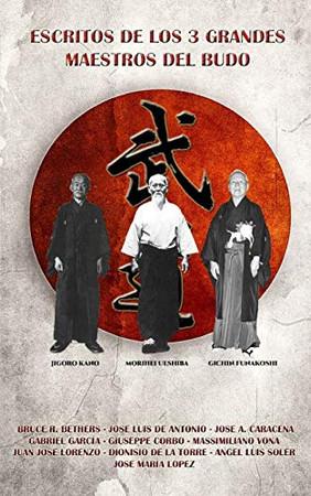 Escritos de los 3 grandes maestros del Budo (Spanish Edition)