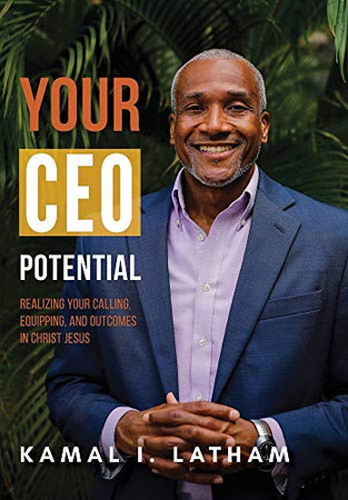 Your CEO Potential: Realizing Your Calling, Equipping, and Outcomes in Christ Jesus - Hardcover