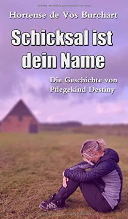 Schicksal ist dein Name: Die Geschichte von Pflegekind Destiny (German Edition) - Hardcover