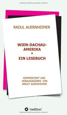 Raoul Auernheimer Wien - Dachau - Amerika: Ein Lesebuch kommentiert und herausgegeben von Birgit Auernheimer (German Edition) - Hardcover