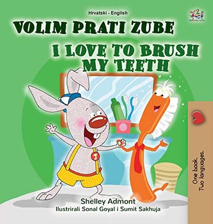 I Love to Brush My Teeth (Croatian English Bilingual Book for Kids) (Croatian English Bilingual Collection) (Croatian Edition) - Hardcover