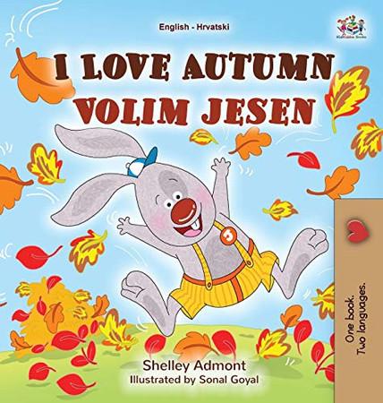 I Love Autumn (English Croatian Bilingual Book for Kids) (English Croatian Bilingual Collection) (Croatian Edition) - Hardcover
