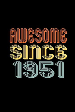 Awesome Since 1951: Birthday Gift for 69 Year Old Men and Women