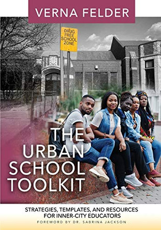 The Urban School Toolkit: Strategies, Templates And Resources For Inner-City Educators
