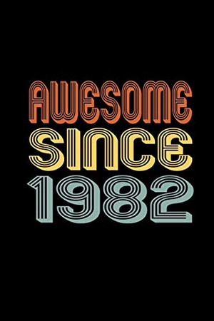 Awesome Since 1982: Birthday Gift for 38 Year Old Men and Women