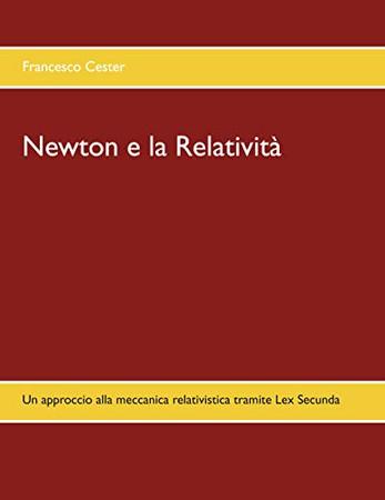 Newton e la Relatività: Un approccio alla meccanica relativistica tramite Lex Secunda (Italian Edition)