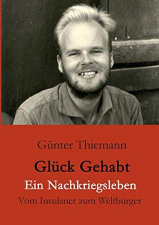 Glück gehabt Ein Nachkriegsleben: Vom Insulaner zum Weltbürger (German Edition)