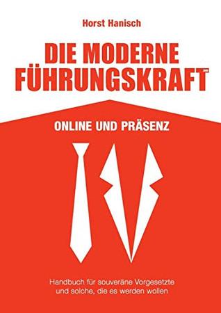 Die moderne Führungskraft 2100 Online und Präsenz: Handbuch für souveräne Vorgesetzte und solche, die es werden wollen (German Edition)