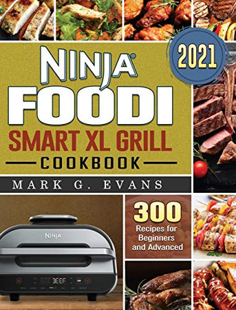 Ninja Foodi Smart XL Grill Cookbook 2021: 300 Recipes for Beginners and Advanced - Hardcover