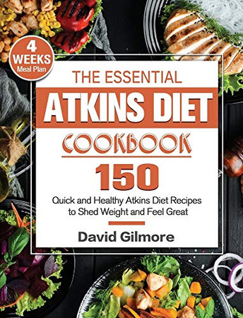 The Essential Atkins Diet Cookbook: 150 Quick and Healthy Atkins Diet Recipes with 4-Week Meal Plan to Shed Weight and Feel Great