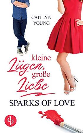 Kleine Lügen, große Liebe: Sparks of Love (German Edition)