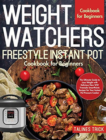 Weight Watchers Freestyle Instant Pot Cookbook for Beginners