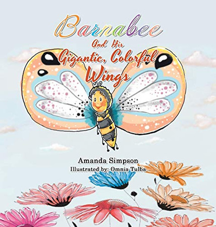 Barnabee and His Gigantic, Colorful Wings - Hardcover