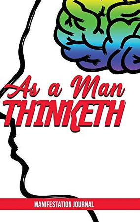 As a Man Thinketh: Manifestation Journal