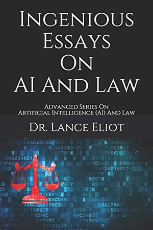 Ingenious Essays On AI And Law: Advanced Series On Artificial Intelligence (AI) And Law
