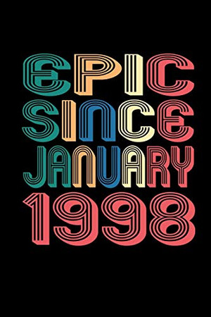 Epic Since January 1998: Birthday Gift for 22 Year Old Men and Women