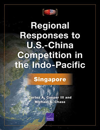 Regional Responses to U.S.-China Competition in the Indo-Pacific: Singapore