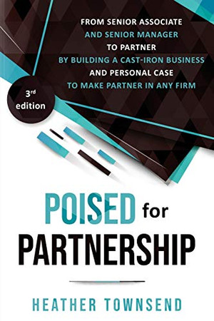 Poised for Partnership: How to successfully move from senior associate and senior manager to partner by building a cast-iron personal and business case for partnership