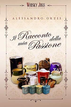 IL RACCONTO DELLA MIA PASSIONE (Italian Edition)