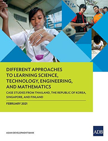 Different Approaches to Learning Science, Technology, Engineering, and Mathematics: Case Studies from Thailand, the Republic of Korea, Singapore, and Finland