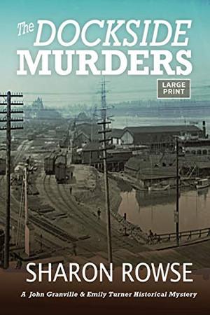 The Dockside Murders (John Granville & Emily Turner Historical Mysteries: Large Print Editions)